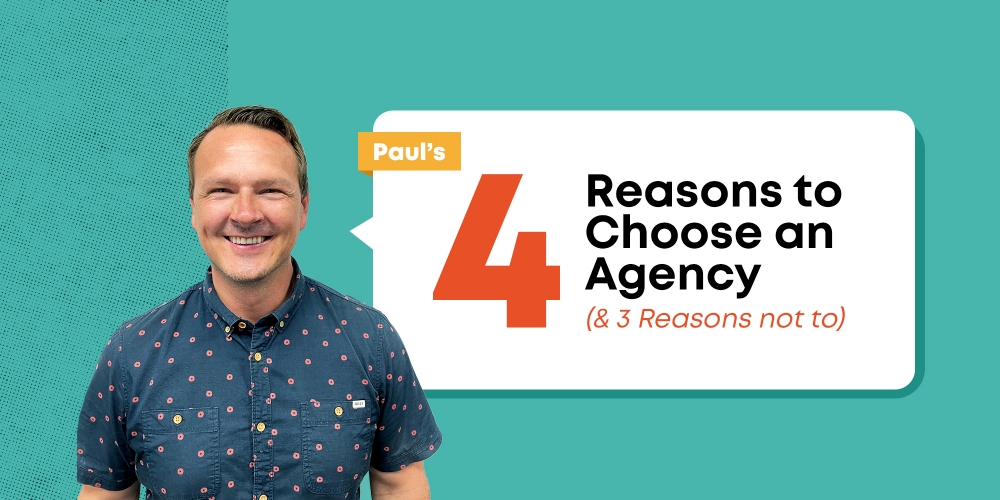 4 Reasons to Choose an Agency, (and 3 Reasons not to!)
